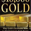 $10,000 Gold – Why Gold's Inevitable Rise is the Investor's Safe Haven